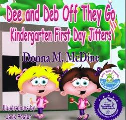 Dee and Deb Off They Go Kindergarten First Day Jitter by Donna McDine
